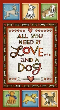 All You Need Is Love And A Dog Panel Henry Glass Fabrics 24 x 44